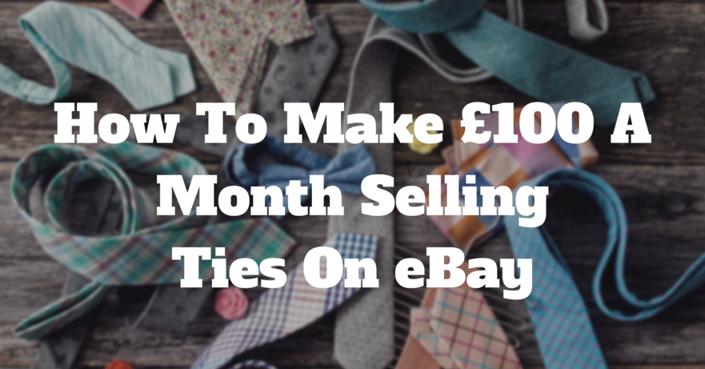 How To Make £100 A Month Selling Ties On eBay!