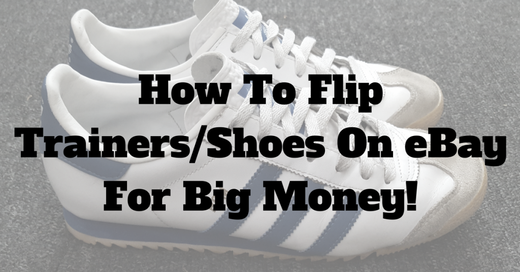 0f6fcee59f21 How To Sell Trainers   Shoes For Big Money On eBay! - Side Income Man
